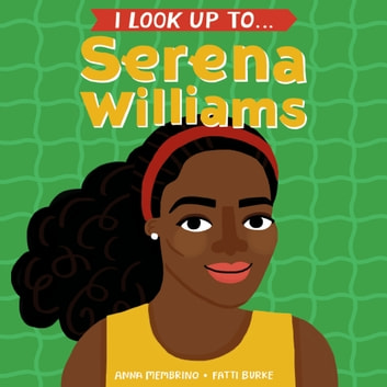 I Look Up To... Serena Williams ebook by Anna Membrino