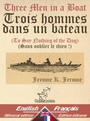 Three Men in a Boat - Trois hommes dans un bateau - Bilingual parallel text - Bilingue avec le texte parallèle: English - French / Anglais - Français eBook by Jerome K. Jerome