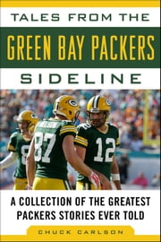 Tales from the Green Bay Packers Sideline - A Collection of the Greatest Packers Stories Ever Told ebook by Chuck Carlson