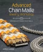 Advanced Chain Maille Jewelry Workshop ebook by Karen Karon