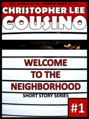 Welcome to the Neighborhood #1 ebook by Christopher Lee Cousino