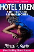 Hotel Siren & Other Erotic Lesbian Stories ebook by Miriam F. Martin