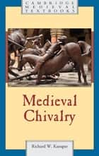 Medieval Chivalry ebook by Richard W. Kaeuper