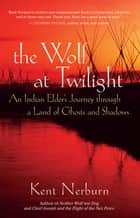The Wolf at Twilight ebook by Kent Nerburn