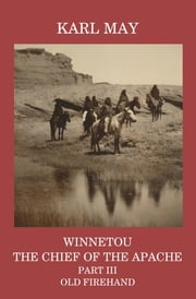 Winnetou, the Chief of the Apache, Part III, Old Firehand ebook by Karl May,Mary A Thomas
