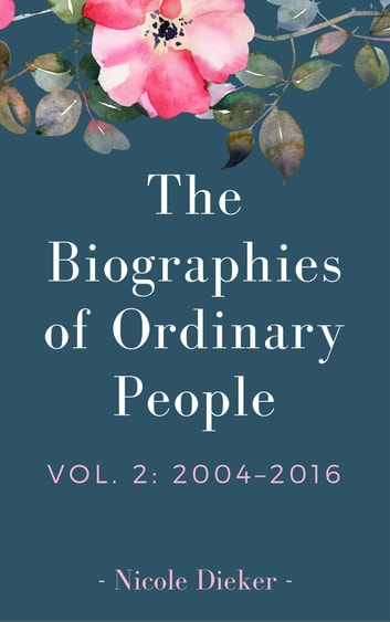 The Biographies of Ordinary People - Volume 2: 2004–2016 ebook by Nicole Dieker
