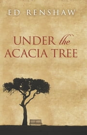 Under the Acacia Tree ebook by Ed Renshaw