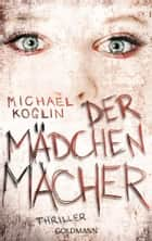 Der Mädchenmacher - Thriller ebook by Michael Koglin