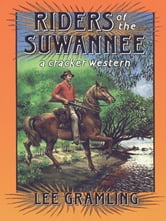 Riders of the Suwannee - A Cracker Western ebook by Lee Gramling