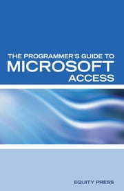 The Programmer's Guide to Microsoft Access: Microsoft Access Interview Questions Answers and Explanations ebook by Sanchez-Clark, Terry