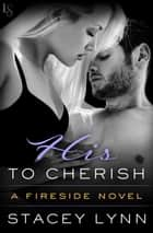 His to Cherish - A Fireside Novel ebook by
