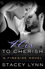 His to Cherish - A Fireside Novel ebook by Stacey Lynn