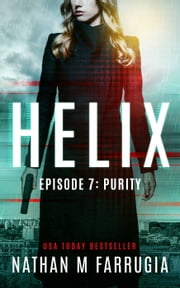 Helix: Episode 7 (Purity) - A Technothriller ebook by Nathan M Farrugia