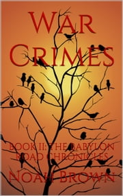 War Crimes: Book II of The Babylon Road Chronicles ebook by Noah Brown
