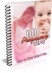 100 Pregnancy Tips - Tips On Your Baby And You ebook by Bouzid Otmani