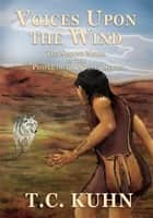 Voices Upon The Wind ebook by T.C. KUHN
