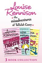 The Misadventures of Tallulah Casey 3-Book Collection: Withering Tights, A Midsummer Tights Dream and A Taming of the Tights ebook by Louise Rennison