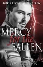Mercy for the Fallen - The Fallen, #5 ebook by Lisa Olsen