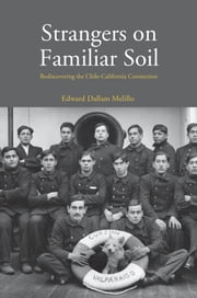 Strangers on Familiar Soil - Rediscovering the Chile-California Connection ebook by Edward Dallam Melillo