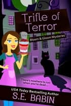 Trifle of Terror - Bloom & Gloom Mysteries ebook by S.E. Babin