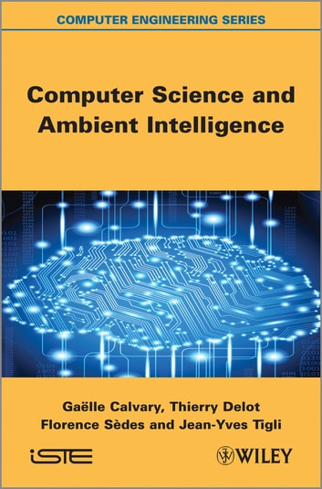Computer Science and Ambient Intelligence ebook by Thierry Delot,Florence Sedes,Jean-Yves Tigli,Gaëlle Calvary