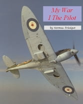My War: I The Pilot ebook by norman freidgut