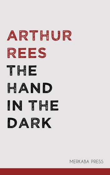 The Hand in the Dark eBook by Arthur Rees