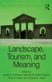 Landscape, Tourism, and Meaning ebook by Michelle M. Metro-Roland,Daniel C. Knudsen,Charles E. Greer