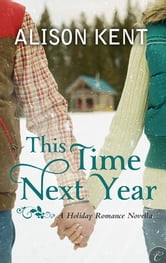This Time Next Year ebook by Alison Kent