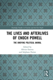 The Lives and Afterlives of Enoch Powell - The Undying Political Animal ebook by Olivier Esteves, Stéphane Porion