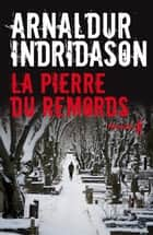 La pierre du remords ebook by Arnaldur Indridason, Éric Boury
