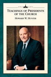 Teachings of Presidents of the Church: Howard W. Hunter ebook by The Church of Jesus Christ of Latter-day Saints