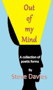 Out of my Mind - A Collection of Poetic Forms ebook by Steve Davies