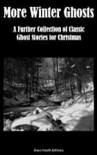 More Winter Ghosts - A Further Collection of Classic Ghost Stories for Christmas ebook by Black Heath Editions, Charles Dickens, Vernon Lee