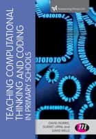 Teaching Computational Thinking and Coding in Primary Schools ebook by David Morris, Gurmit Uppal, David Wells
