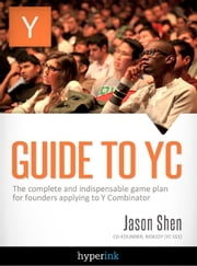 Guide To YC (Y Combinator) ebook by Jason  Shen