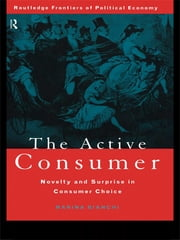 The Active Consumer - Novelty and Surprise in Consumer Choice ebook by Marina Bianchi
