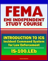 21st Century FEMA Study Course: Introduction to the Incident Command System (ICS 100) for Law Enforcement (IS-100.LEb) ebook by Progressive Management