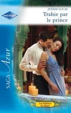 Trahie par le prince eBook by Jennie Lucas