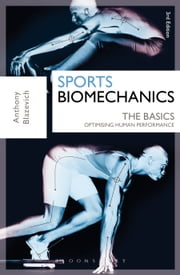 Sports Biomechanics: The Basics - Optimising Human Performance ebook by Dr. Anthony J. Blazevich