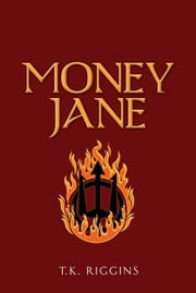 Money Jane - How to Set the World on Fire, #2 ebook by T.K. Riggins