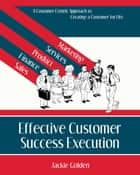 Effective Customer Success Execution ebook by Jackie Golden