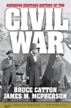 American Heritage History of the Civil War ebook by Bruce Catton, James M. McPherson