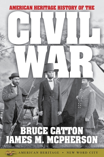American Heritage History of the Civil War ebook by Bruce Catton,James M. McPherson