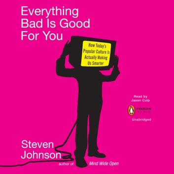 Everything Bad is Good for You - How Today's Popular Culture Is Actually Making Us Smarter audiobook by Steven Johnson