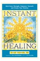 Instant Healing - Gain Inner Strength, Empower Yourself, and Create Your Destiny ekitaplar by Susan Shumsky