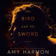 The Bird and the Sword audiobook by Amy Harmon