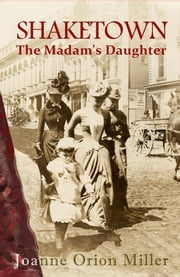 Shaketown - The Madam's Daughter ebook by Joanne Orion Miller