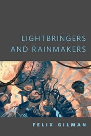 Lightbringers and Rainmakers - A Tor.Com Original ebook by Felix Gilman