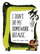 I Didn't Do My Homework Because... ebook by Benjamin Chaud, Davide Cali